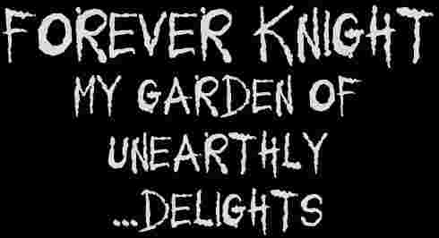 Forever Knight - My Garden of Unearthly Delights