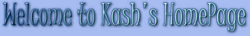 Welcome to Kash's HomePage